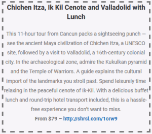 chichen itza and ik kil cenote and valladolid with lunch coupon